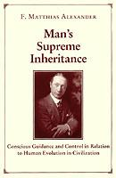 Man's Supreme Inheritance by F. M. Alexander